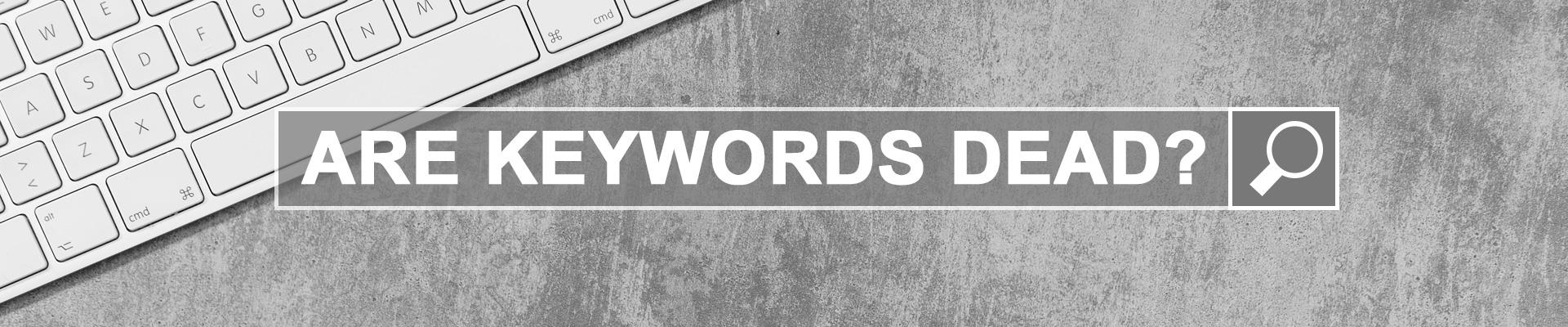 Are Keywords Dead?